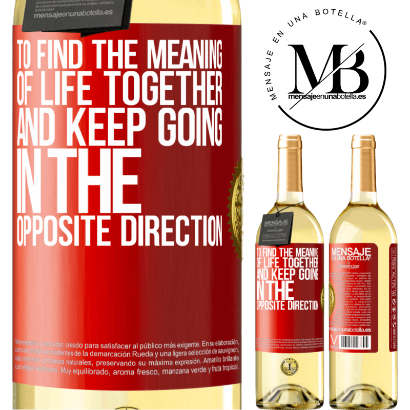 24,95 € Free Shipping   White Wine WHITE Edition To find the meaning of life together and keep going in the opposite direction Red Label. Customizable label Young wine Harvest 2020 Verdejo