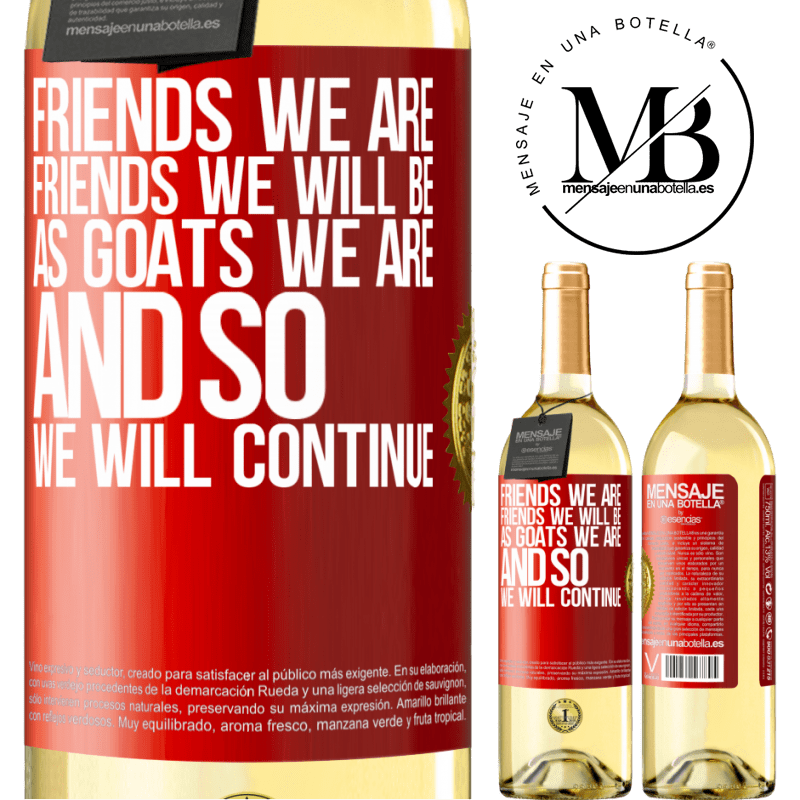 24,95 € Free Shipping | White Wine WHITE Edition Friends we are, friends we will be, as goats we are and so we will continue Red Label. Customizable label Young wine Harvest 2020 Verdejo