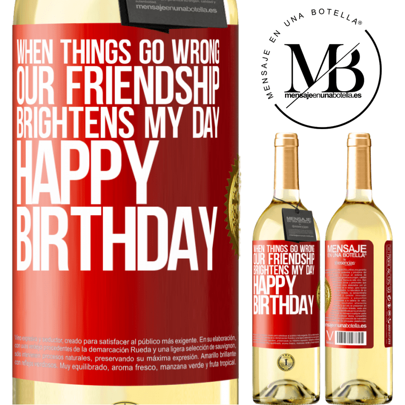 24,95 € Free Shipping   White Wine WHITE Edition When things go wrong, our friendship brightens my day. Happy Birthday Red Label. Customizable label Young wine Harvest 2020 Verdejo