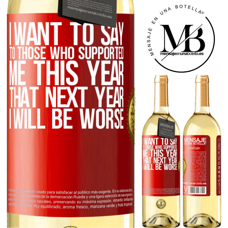 24,95 € Free Shipping   White Wine WHITE Edition I want to say to those who supported me this year, that next year I will be worse Red Label. Customizable label Young wine Harvest 2020 Verdejo