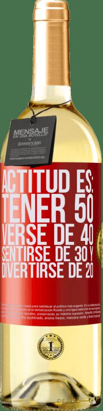 24,95 € Envío gratis | Vino Blanco Edición WHITE Actitud es: Tener 50,verse de 40, sentirse de 30 y divertirse de 20 Etiqueta Roja. Etiqueta personalizable Vino joven Cosecha 2020 Verdejo