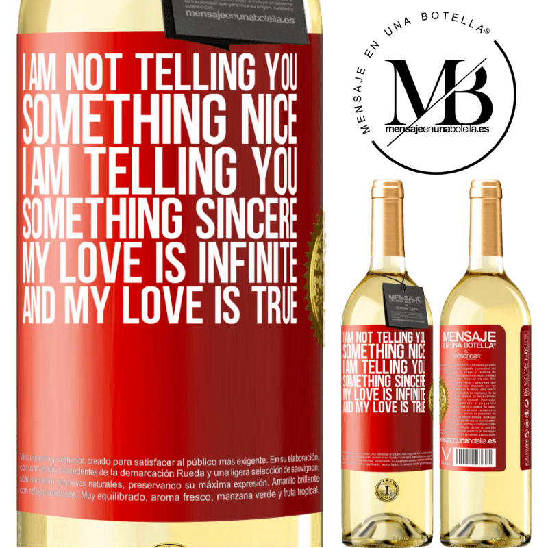 24,95 € Free Shipping | White Wine WHITE Edition I am not telling you something nice, I am telling you something sincere, my love is infinite and my love is true Red Label. Customizable label Young wine Harvest 2020 Verdejo
