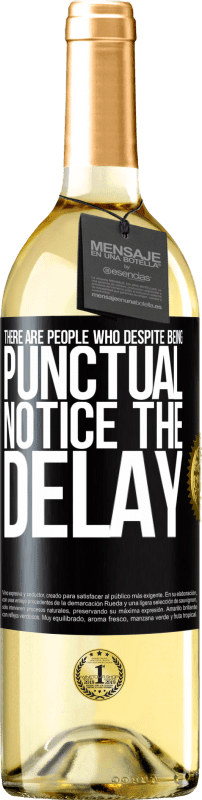 24,95 € Free Shipping | White Wine WHITE Edition There are people who, despite being punctual, notice the delay Black Label. Customizable label Young wine Harvest 2020 Verdejo