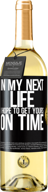 24,95 € Free Shipping | White Wine WHITE Edition In my next life, I hope to get yours on time Black Label. Customizable label Young wine Harvest 2020 Verdejo