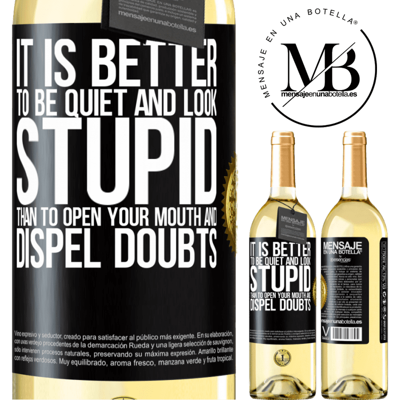 24,95 € Free Shipping | White Wine WHITE Edition It is better to be quiet and look stupid, than to open your mouth and dispel doubts Black Label. Customizable label Young wine Harvest 2020 Verdejo