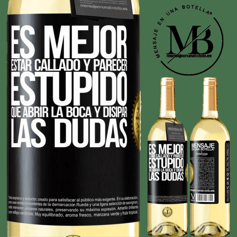 24,95 € Envoi gratuit | Vin blanc Édition WHITE Il vaut mieux se taire et avoir l'air stupide que d'ouvrir la bouche et de dissiper les doutes Étiquette Noire. Étiquette personnalisable Vin jeune Récolte 2020 Verdejo