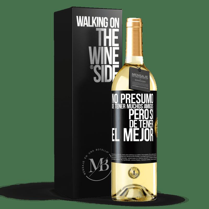 24,95 € Envío gratis | Vino Blanco Edición WHITE No presumo de tener muchos amigos, pero sí de tener el mejor Etiqueta Negra. Etiqueta personalizable Vino joven Cosecha 2020 Verdejo