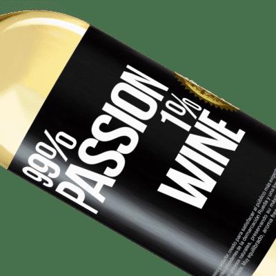 Expresiones Únicas y Personales. «99% passion, 1% wine» Edición WHITE