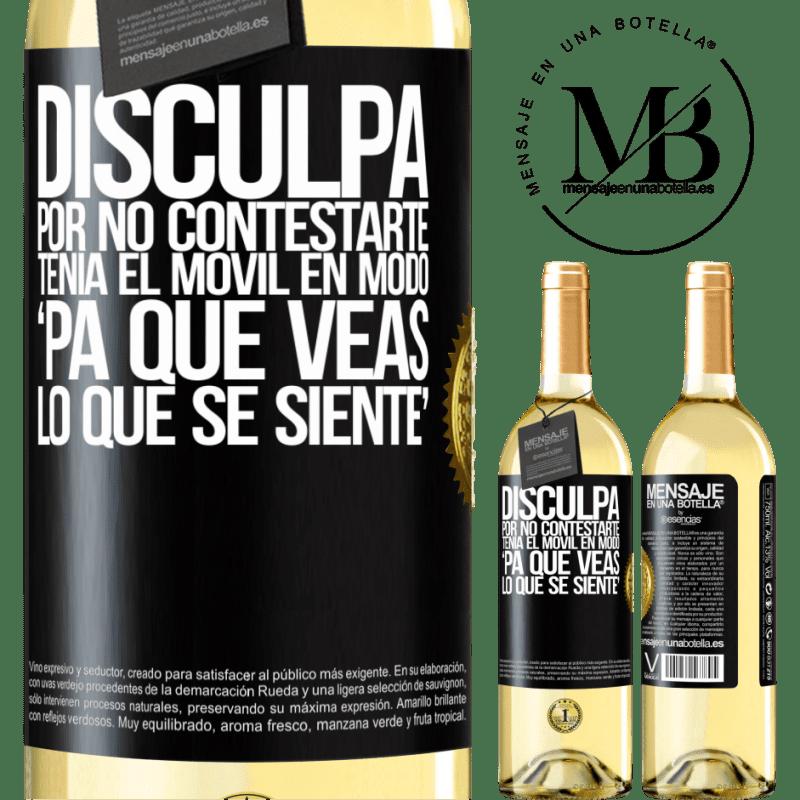 24,95 € Free Shipping | White Wine WHITE Edition Disculpa por no contestarte. Tenía el móvil en modo pa' que veas lo que se siente Black Label. Customizable label Young wine Harvest 2020 Verdejo