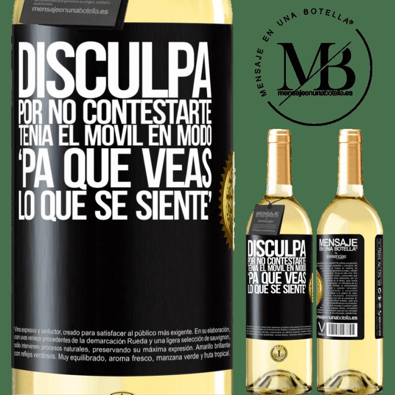 24,95 € Envío gratis   Vino Blanco Edición WHITE Disculpa por no contestarte. Tenía el móvil en modo pa' que veas lo que se siente Etiqueta Negra. Etiqueta personalizable Vino joven Cosecha 2020 Verdejo