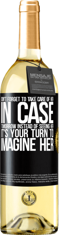 24,95 € Free Shipping | White Wine WHITE Edition Don't forget to take care of her, in case tomorrow instead of seeing her, it's your turn to imagine her Black Label. Customizable label Young wine Harvest 2020 Verdejo