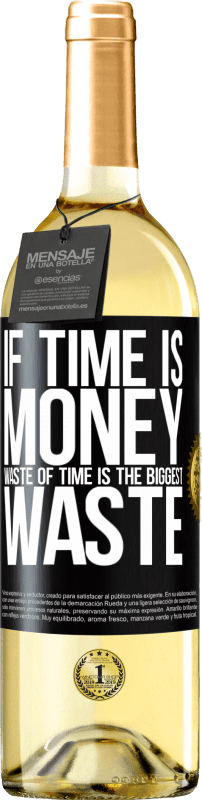 24,95 € Free Shipping | White Wine WHITE Edition If time is money, waste of time is the biggest waste Black Label. Customizable label Young wine Harvest 2020 Verdejo