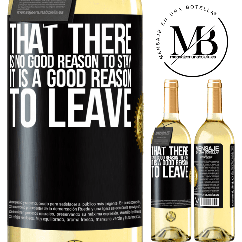 24,95 € Free Shipping   White Wine WHITE Edition That there is no good reason to stay, it is a good reason to leave Black Label. Customizable label Young wine Harvest 2020 Verdejo