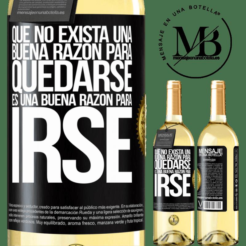 24,95 € Envoi gratuit | Vin blanc Édition WHITE Qu'il n'y a pas de bonne raison de rester, c'est une bonne raison de partir Étiquette Noire. Étiquette personnalisable Vin jeune Récolte 2020 Verdejo