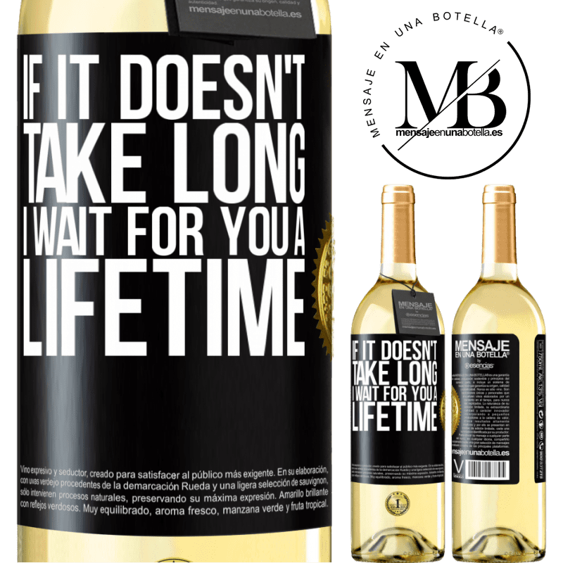 24,95 € Free Shipping | White Wine WHITE Edition If it doesn't take long, I wait for you a lifetime Black Label. Customizable label Young wine Harvest 2020 Verdejo