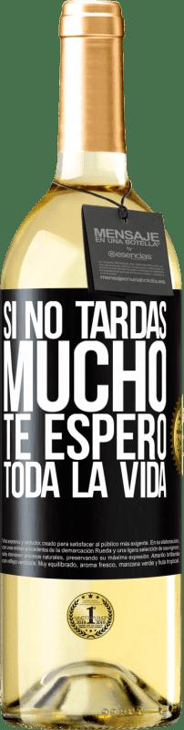 24,95 € Envío gratis | Vino Blanco Edición WHITE Si no tardas mucho, te espero toda la vida Etiqueta Negra. Etiqueta personalizable Vino joven Cosecha 2020 Verdejo