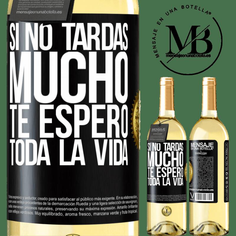 24,95 € Envoi gratuit   Vin blanc Édition WHITE Si ça ne prend pas longtemps, je t'attends toute une vie Étiquette Noire. Étiquette personnalisable Vin jeune Récolte 2020 Verdejo