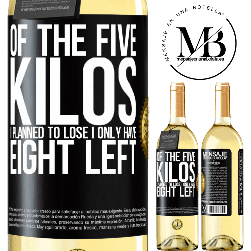24,95 € Free Shipping | White Wine WHITE Edition Of the five kilos I planned to lose, I only have eight left Black Label. Customizable label Young wine Harvest 2020 Verdejo