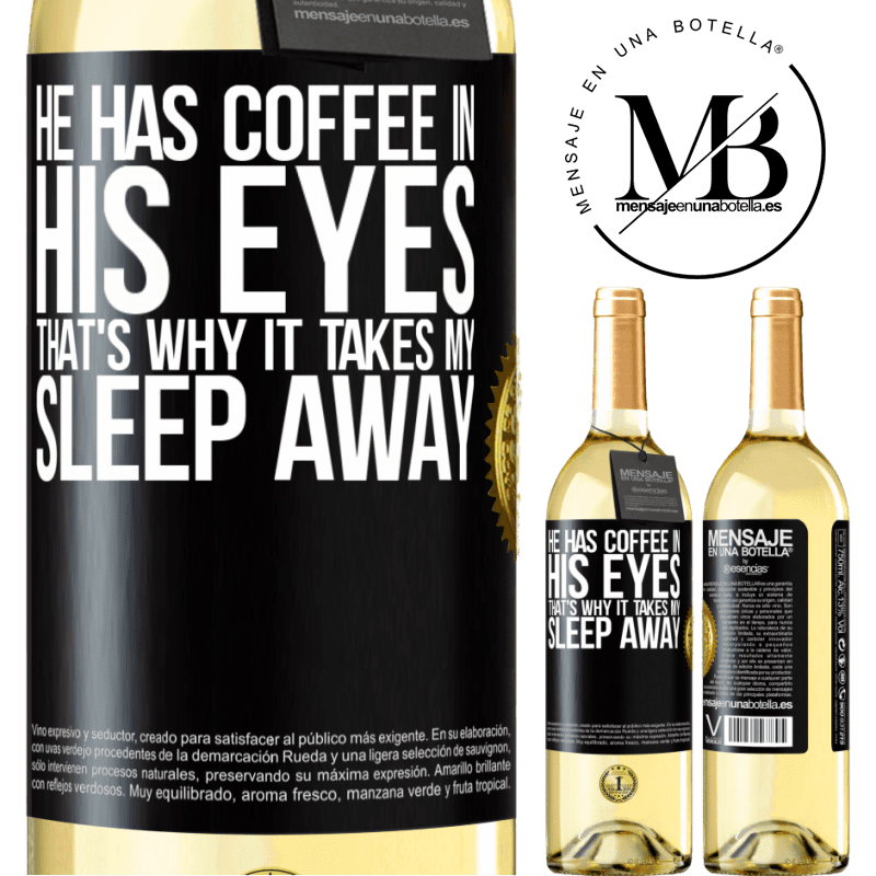 24,95 € Free Shipping   White Wine WHITE Edition He has coffee in his eyes, that's why it takes my sleep away Black Label. Customizable label Young wine Harvest 2020 Verdejo