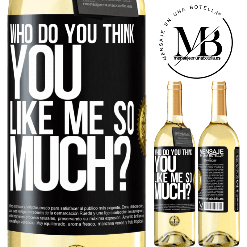 24,95 € Free Shipping | White Wine WHITE Edition who do you think you like me so much? Black Label. Customizable label Young wine Harvest 2020 Verdejo