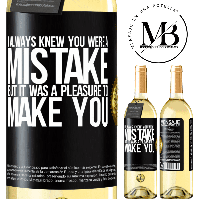 24,95 € Free Shipping | White Wine WHITE Edition I always knew you were a mistake, but it was a pleasure to make you Black Label. Customizable label Young wine Harvest 2020 Verdejo