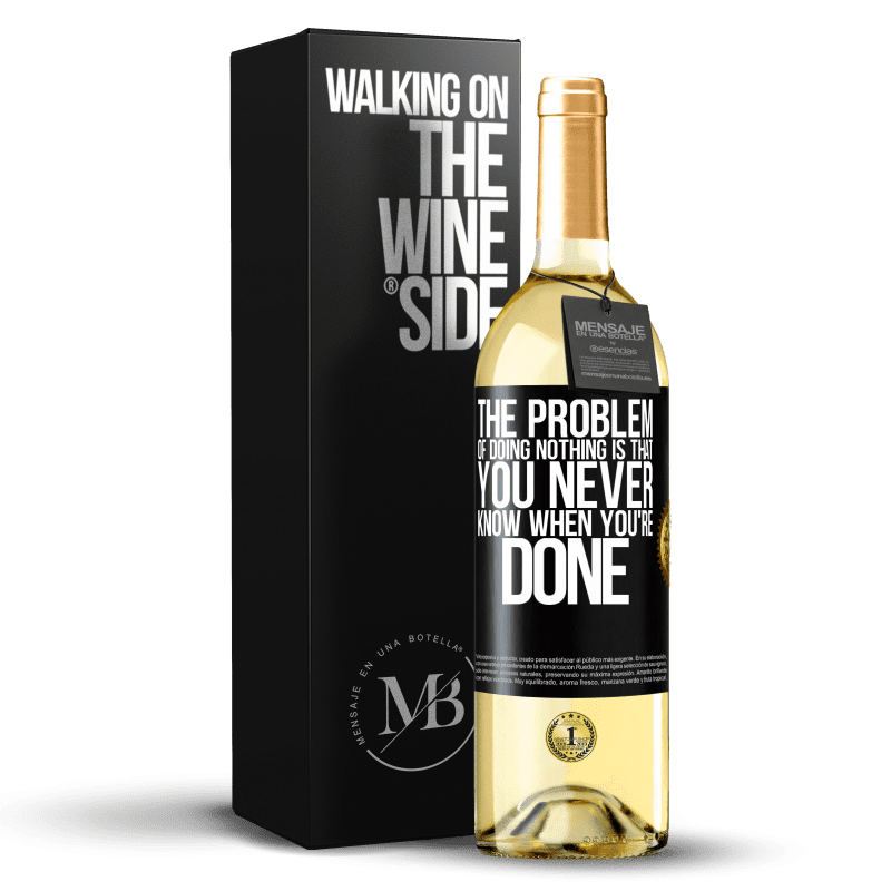 24,95 € Free Shipping | White Wine WHITE Edition The problem of doing nothing is that you never know when you're done Black Label. Customizable label Young wine Harvest 2020 Verdejo
