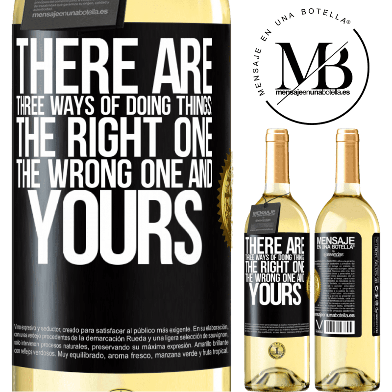 24,95 € Free Shipping | White Wine WHITE Edition There are three ways of doing things: the right one, the wrong one and yours Black Label. Customizable label Young wine Harvest 2020 Verdejo