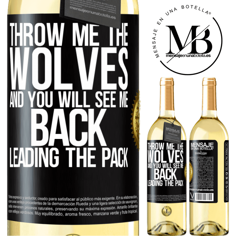 24,95 € Free Shipping   White Wine WHITE Edition Throw me the wolves and you will see me back leading the pack Black Label. Customizable label Young wine Harvest 2020 Verdejo