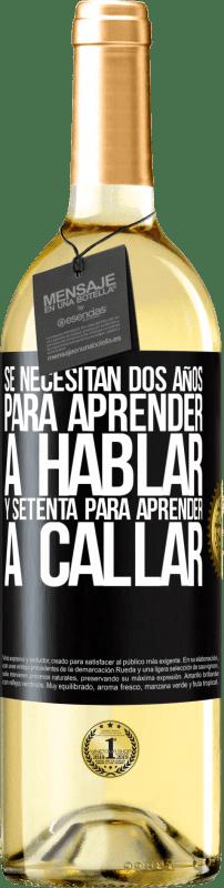 24,95 € Envío gratis   Vino Blanco Edición WHITE Se necesitan dos años para aprender a hablar, y setenta para aprender a callar Etiqueta Negra. Etiqueta personalizable Vino joven Cosecha 2020 Verdejo