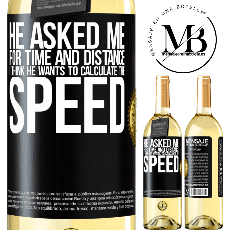 24,95 € Free Shipping | White Wine WHITE Edition He asked me for time and distance. I think he wants to calculate the speed Black Label. Customizable label Young wine Harvest 2020 Verdejo