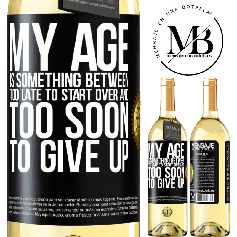 24,95 € Free Shipping   White Wine WHITE Edition My age is something between ... Too late to start over and ... too soon to give up Black Label. Customizable label Young wine Harvest 2020 Verdejo
