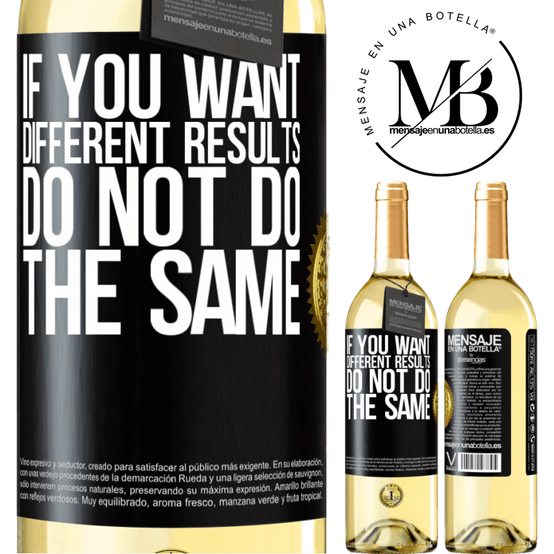 24,95 € Free Shipping | White Wine WHITE Edition If you want different results, do not do the same Black Label. Customizable label Young wine Harvest 2020 Verdejo