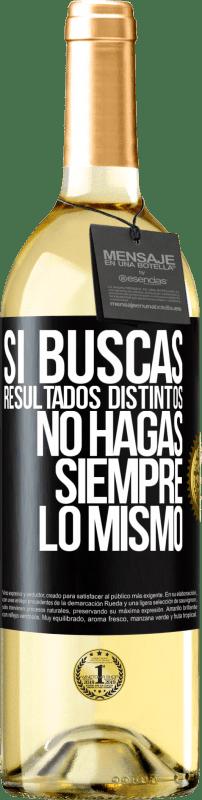 24,95 € Envío gratis | Vino Blanco Edición WHITE Si buscas resultados distintos, no hagas siempre lo mismo Etiqueta Negra. Etiqueta personalizable Vino joven Cosecha 2020 Verdejo