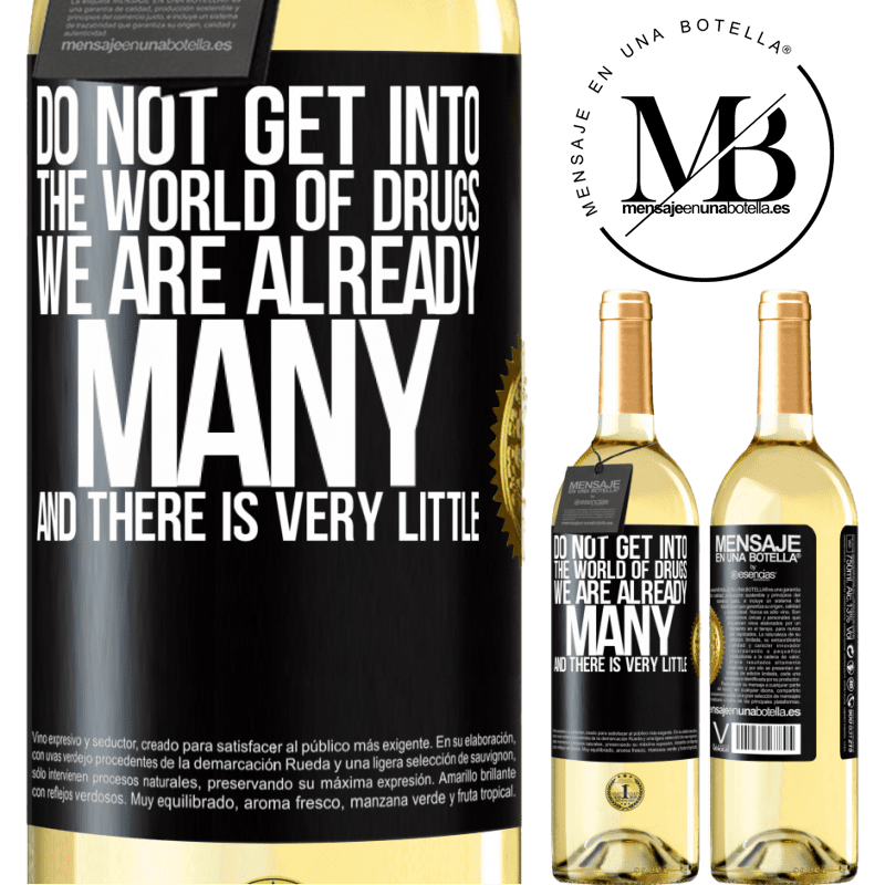 24,95 € Free Shipping | White Wine WHITE Edition Do not get into the world of drugs ... We are already many and there is very little Black Label. Customizable label Young wine Harvest 2020 Verdejo