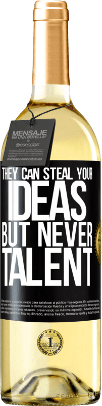 24,95 € Free Shipping | White Wine WHITE Edition They can steal your ideas but never talent Black Label. Customizable label Young wine Harvest 2020 Verdejo