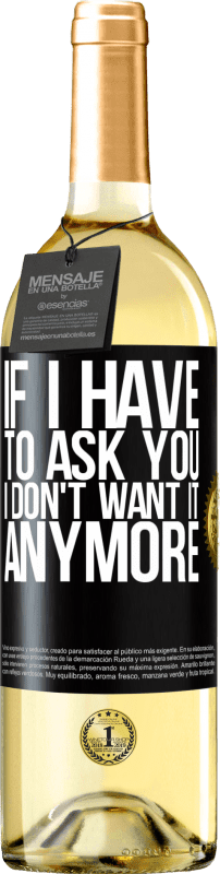24,95 €   White Wine WHITE Edition If I have to ask you, I don't want it anymore Black Label. Customizable label Young wine Harvest 2020 Verdejo