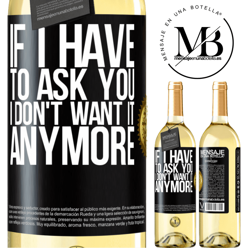 24,95 € Free Shipping | White Wine WHITE Edition If I have to ask you, I don't want it anymore Black Label. Customizable label Young wine Harvest 2020 Verdejo