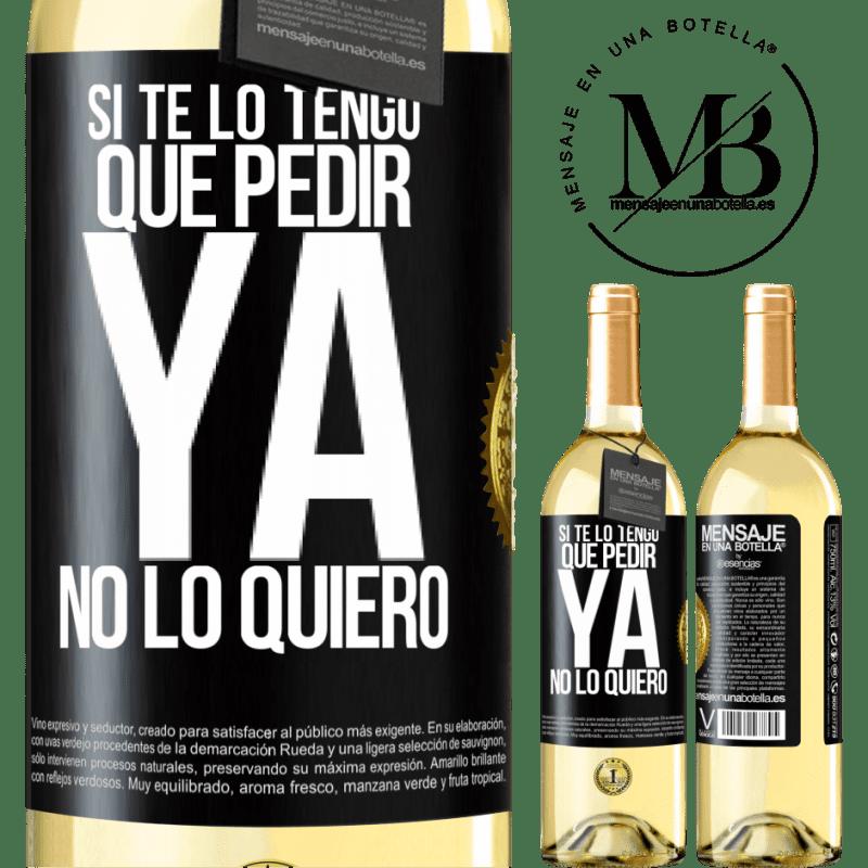 24,95 € Envoi gratuit | Vin blanc Édition WHITE Si je dois te demander, je n'en veux plus Étiquette Noire. Étiquette personnalisable Vin jeune Récolte 2020 Verdejo