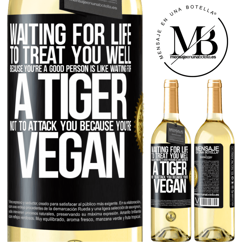 24,95 € Free Shipping   White Wine WHITE Edition Waiting for life to treat you well because you're a good person is like waiting for a tiger not to attack you because you're Black Label. Customizable label Young wine Harvest 2020 Verdejo