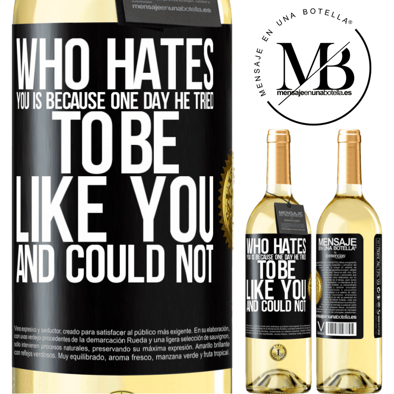 24,95 € Free Shipping | White Wine WHITE Edition Who hates you is because one day he tried to be like you and could not Black Label. Customizable label Young wine Harvest 2020 Verdejo
