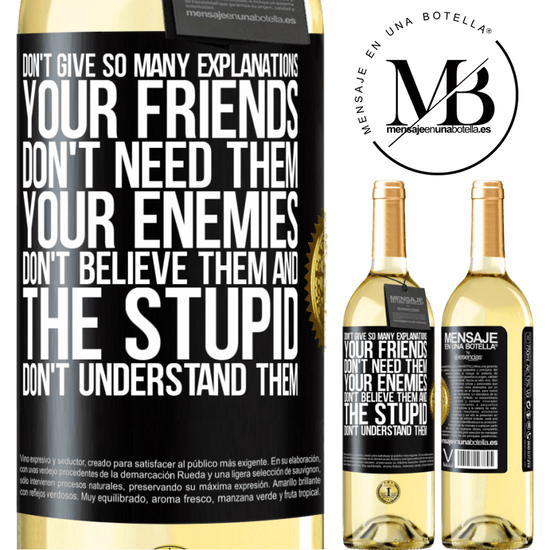 24,95 € Free Shipping   White Wine WHITE Edition Don't give so many explanations. Your friends don't need them, your enemies don't believe them, and the stupid don't Black Label. Customizable label Young wine Harvest 2020 Verdejo