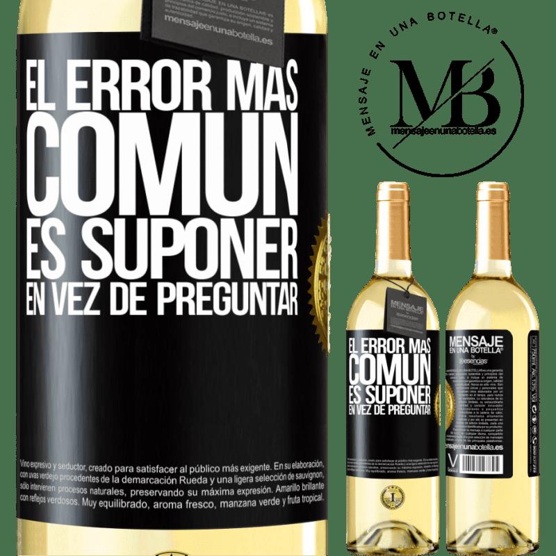 24,95 € Envoi gratuit | Vin blanc Édition WHITE L'erreur la plus courante est de supposer au lieu de demander Étiquette Noire. Étiquette personnalisable Vin jeune Récolte 2020 Verdejo