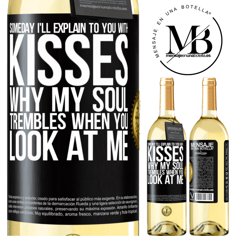 24,95 € Free Shipping | White Wine WHITE Edition Someday I'll explain to you with kisses why my soul trembles when you look at me Black Label. Customizable label Young wine Harvest 2020 Verdejo