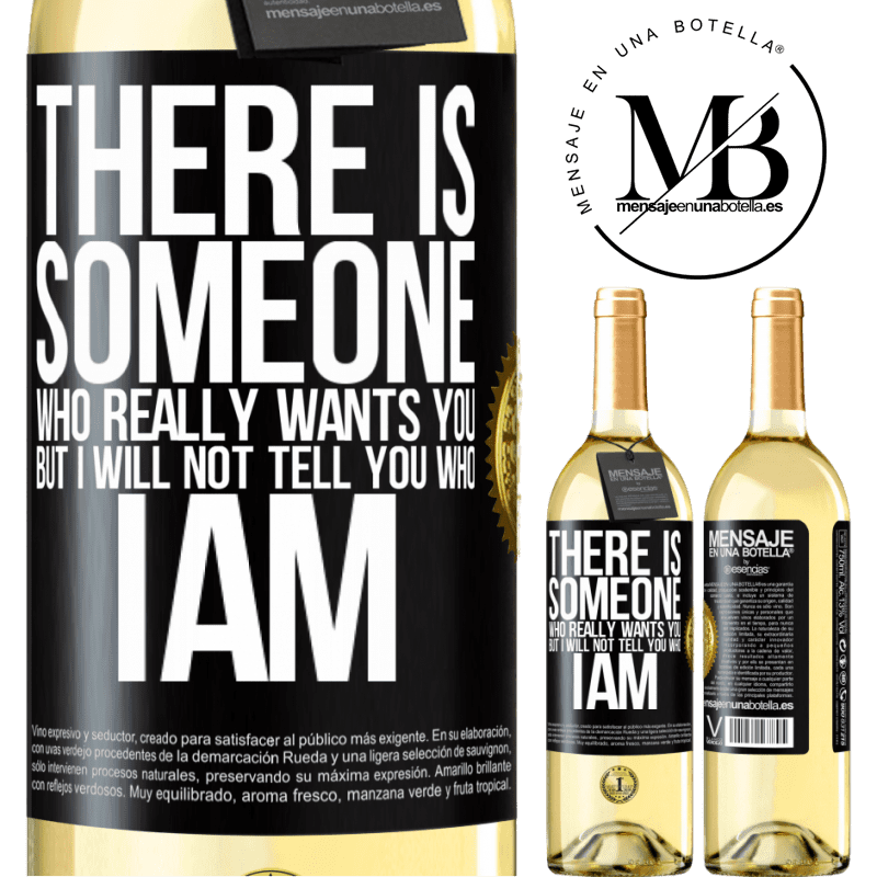 24,95 € Free Shipping   White Wine WHITE Edition There is someone who really wants you, but I will not tell you who I am Black Label. Customizable label Young wine Harvest 2020 Verdejo