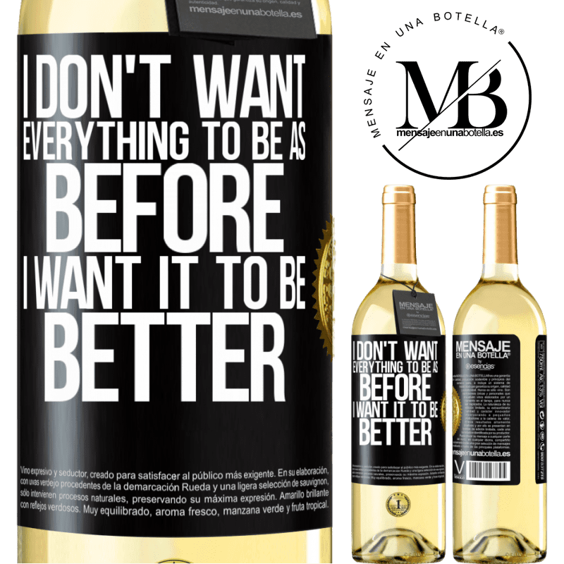 24,95 € Free Shipping | White Wine WHITE Edition I don't want everything to be as before, I want it to be better Black Label. Customizable label Young wine Harvest 2020 Verdejo