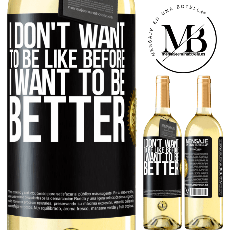 24,95 € Free Shipping   White Wine WHITE Edition I don't want to be like before, I want to be better Black Label. Customizable label Young wine Harvest 2020 Verdejo
