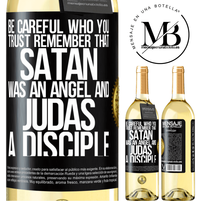 24,95 € Free Shipping   White Wine WHITE Edition Be careful who you trust. Remember that Satan was an angel and Judas a disciple Black Label. Customizable label Young wine Harvest 2020 Verdejo