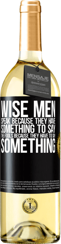 24,95 € Free Shipping | White Wine WHITE Edition Wise men speak because they have something to say the fools because they have to say something Black Label. Customizable label Young wine Harvest 2020 Verdejo