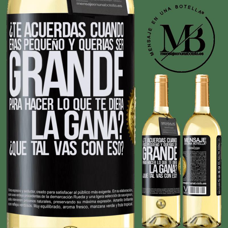 24,95 € Envoi gratuit | Vin blanc Édition WHITE vous souvenez-vous quand vous étiez petit et que vous vouliez être gros pour faire ce que vous vouliez? Comment tu fais ça? Étiquette Noire. Étiquette personnalisable Vin jeune Récolte 2020 Verdejo