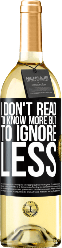 24,95 € Free Shipping   White Wine WHITE Edition I don't read to know more, but to ignore less Black Label. Customizable label Young wine Harvest 2020 Verdejo